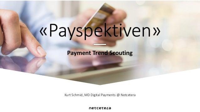 Kurt Schmid, MD Digital Payments @ Netcetera Payment Trend Scouting «Payspektiven»