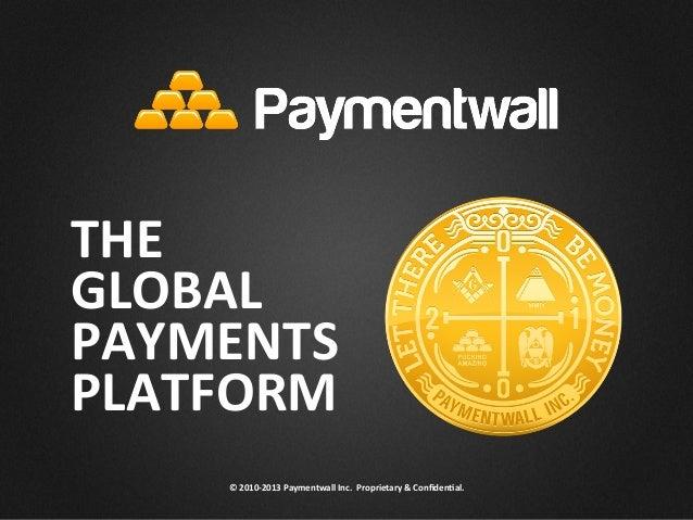 "©""2010&2013""Paymentwall""Inc.""""Proprietary""&""Confiden<al.""THE""GLOBAL""PAYMENTS""PLATFORM"""