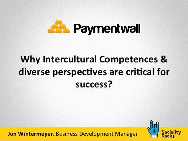 Why Intercultural Competences & diverse perspec7ves are cri7cal for success?  Jon Wintermeyer, B...