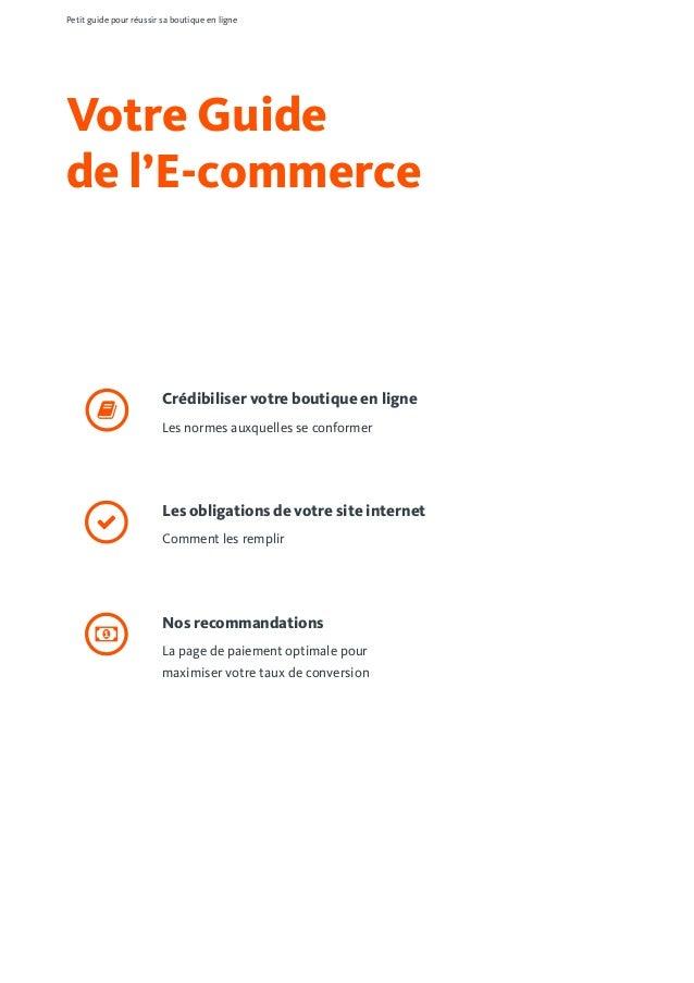 Votre Guide de l'E-commerce Petit guide pour réussir sa boutique en ligne Crédibiliser votre boutique en ligne Les normes...