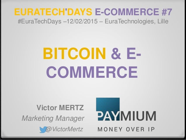 EURATECH'DAYS E-COMMERCE #7 #EuraTechDays –12/02/2015 – EuraTechnologies, Lille Victor MERTZ Marketing Manager @VictorMert...
