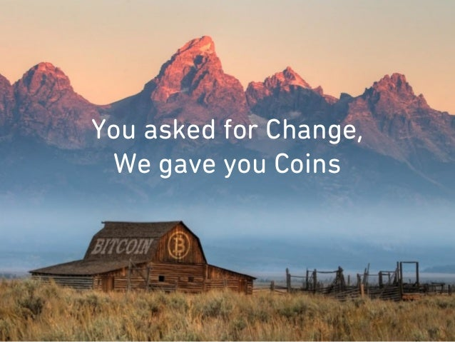 You asked for Change,We gave you Coins
