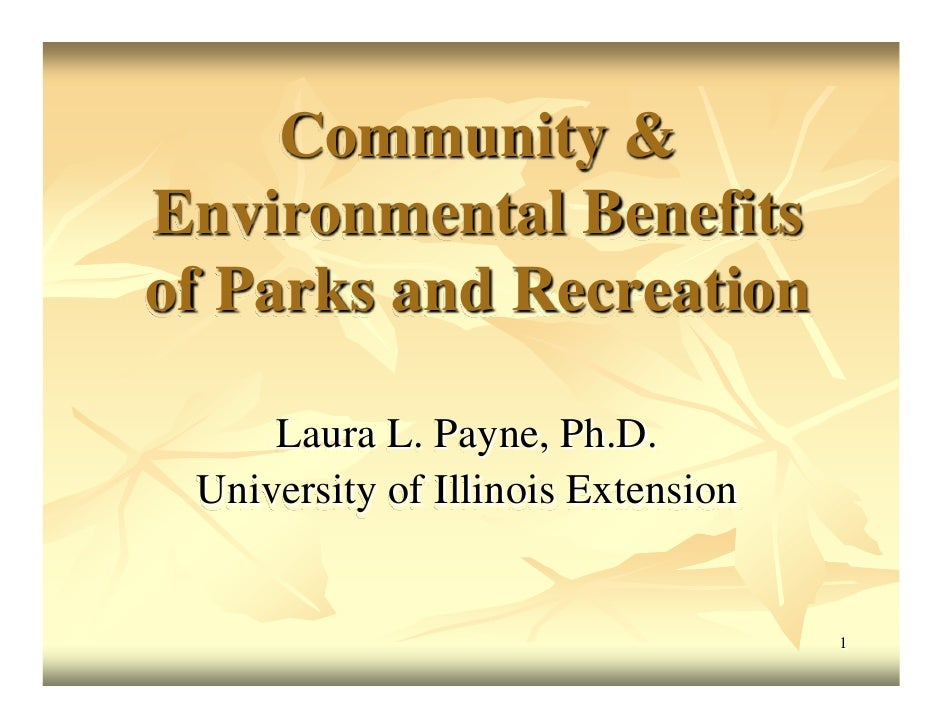 Community &Environmental Benefitsof Parks and Recreation     Laura L. Payne, Ph.D. University of Illinois Extension       ...