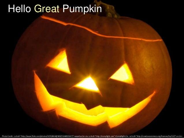 """Hello Great Pumpkin  Photo Credit: <a href=""""http://www.flickr.com/photos/26782864@N00/5144853167/"""">wwarby</a> via <a href=..."""