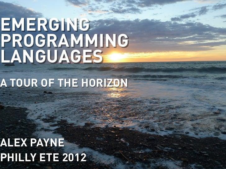 EMERGINGPROGRAMMINGLANGUAGESA TOUR OF THE HORIZONALEX PAYNEPHILLY ETE 2012