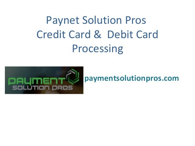 Paynet Solution Pros Credit Card & Debit Card Processing By: paymentsolutionpros.com