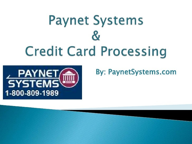 Paynet Systems &Credit Card Processing<br />By: PaynetSystems.com<br />