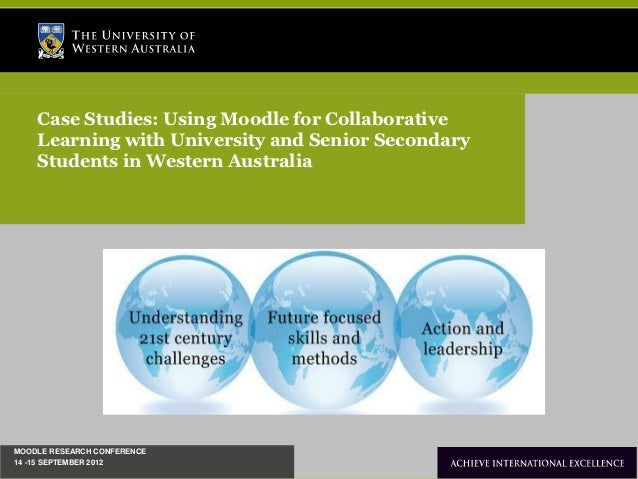 Case Studies: Using Moodle for Collaborative    Learning with University and Senior Secondary    Students in Western Austr...