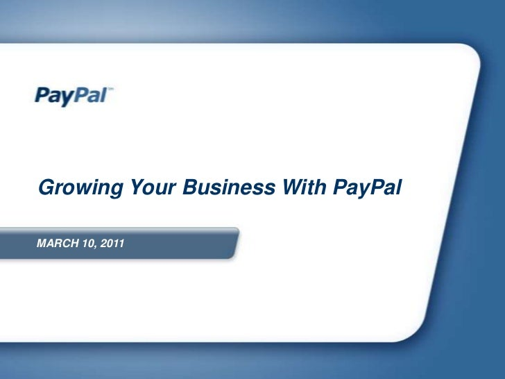 Growing Your Business With PayPal<br />MARCH 10, 2011<br />