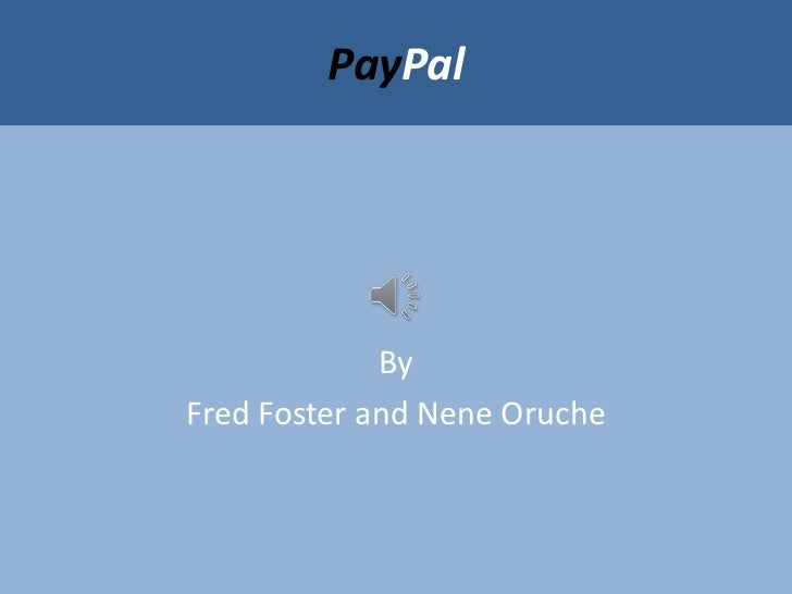 PayPal<br />By <br />Fred Foster and Nene Oruche<br />