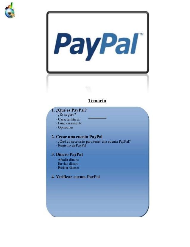 Temario1. ¿Qué es PayPal?  · ¿Es seguro?  · Características  · Funcionamiento  · Opiniones2. Crear una cuenta PayPal  · ¿Q...