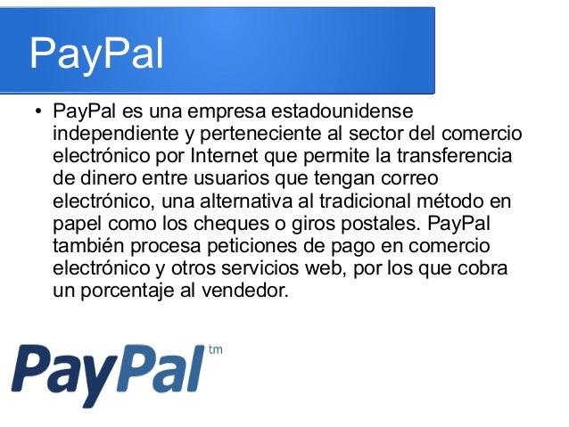 PayPal ● PayPal es una empresa estadounidense independiente y perteneciente al sector del comercio electrónico por Interne...