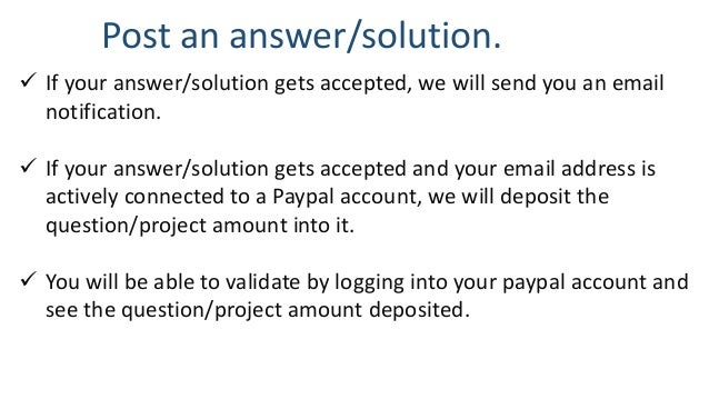 Post an answer/solution.  If your answer/solution gets accepted, we will send you an email notification.  If your answer...