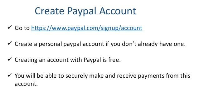 Create Paypal Account  Go to https://www.paypal.com/signup/account  Create a personal paypal account if you don't alread...