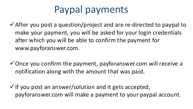 Paypal payments After you post a question/project and are re-directed to paypal to make your payment, you will be asked f...