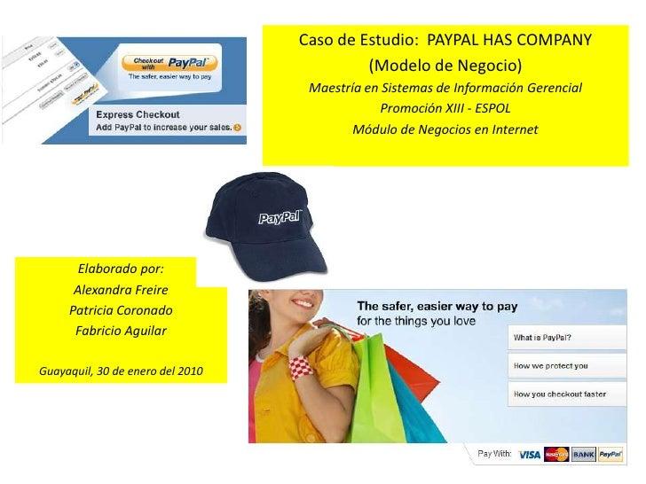 Caso de Estudio:  PAYPAL HAS COMPANY<br />(Modelo de Negocio)<br />Maestría en Sistemas de Información Gerencial<br />Prom...