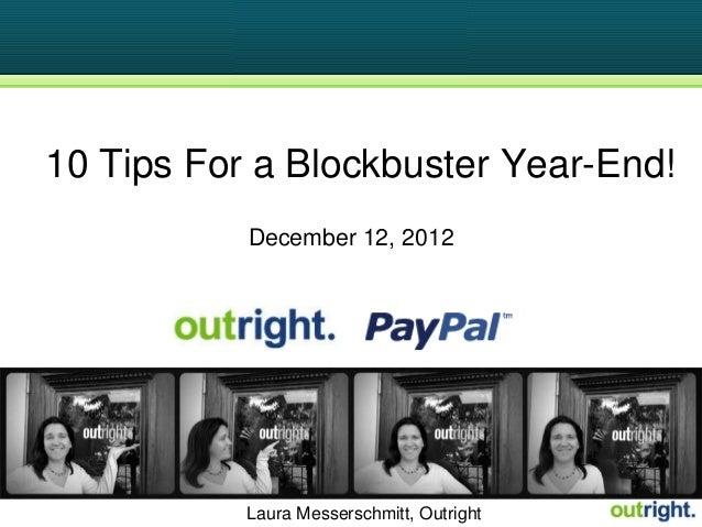10 Tips For a Blockbuster Year-End!           December 12, 2012           Laura Messerschmitt, Outright