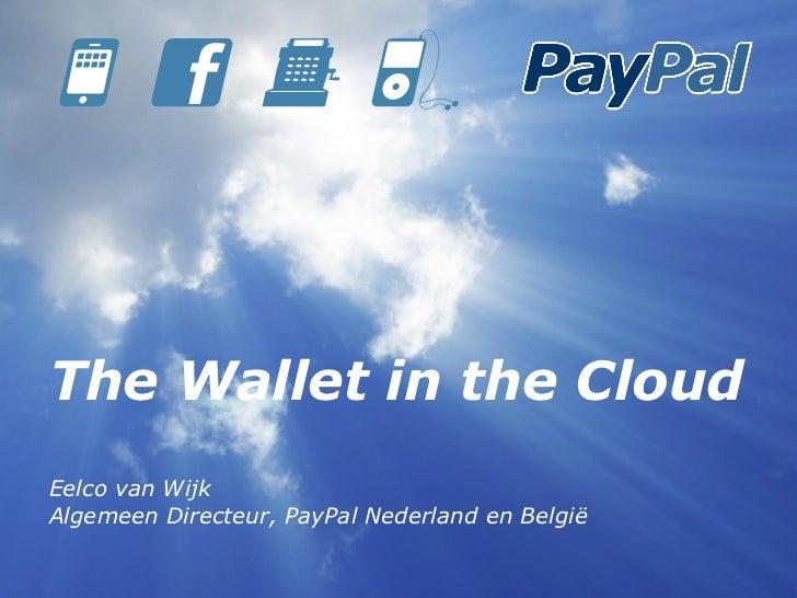 The Wallet in the Cloud             € $             £Eelco van WijkAlgemeen Directeur, PayPal Nederland en België