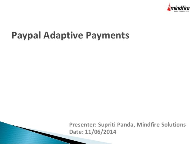Presenter: Supriti Panda, Mindfire Solutions Date: 11/06/2014 Paypal Adaptive Payments