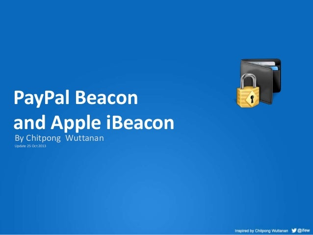 PayPal Beacon and Apple iBeacon By Chitpong Wuttanan Update 25 Oct 2013