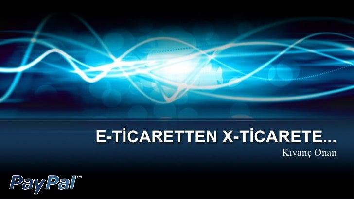 E-TİCARETTEN X-TİCARETE...                    Kıvanç Onan