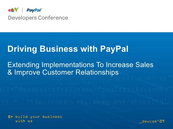 Driving Business with PayPal Extending Implementations To Increase Sales & Improve Customer Relationships