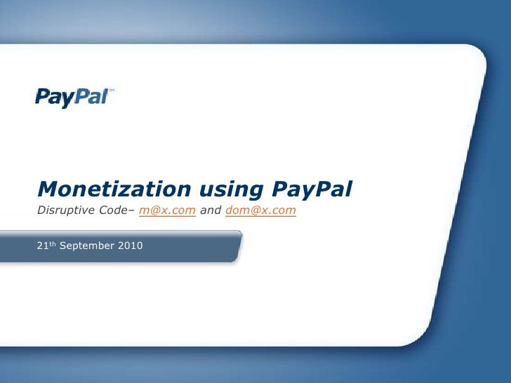 21th September 2010<br />Monetization using PayPal<br />Disruptive Code– m@x.com and dom@x.com<br />