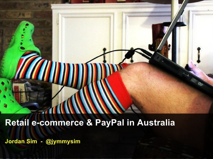 Retail e-commerce & PayPal in Australia Jordan Sim  -  @jymmysim