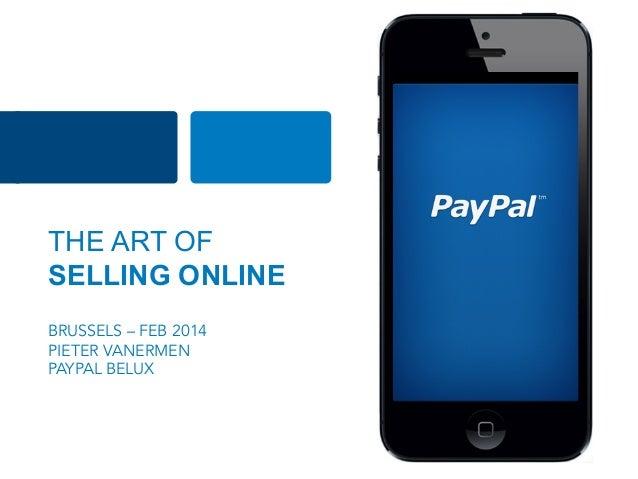 THE ART OF SELLING ONLINE BRUSSELS – FEB 2014 PIETER VANERMEN PAYPAL BELUX