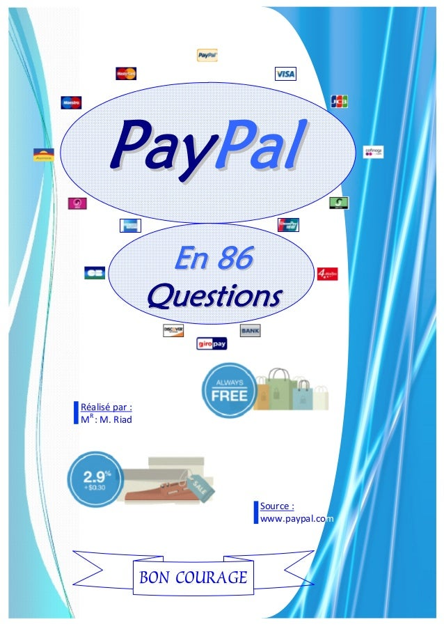 Réalisé par :MR: M. RiadSource :www.paypal.comBON COURAGEPPaayyPPaallEEnn 8866QQuueessttiioonnss