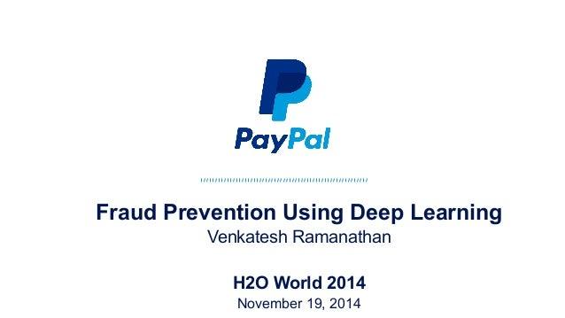 Fraud Prevention Using Deep Learning Venkatesh Ramanathan H2O World 2014 November 19, 2014