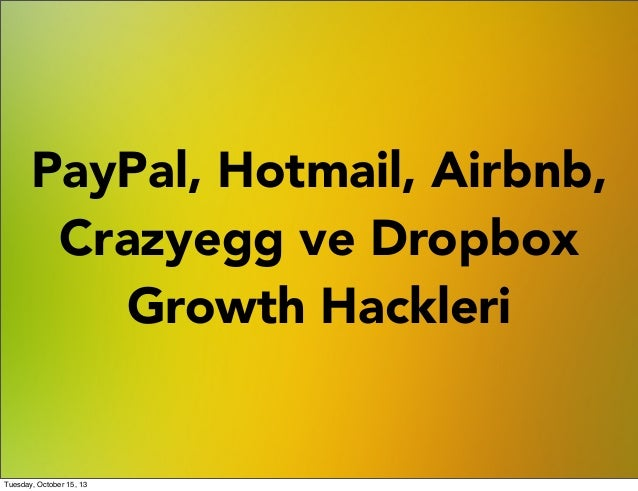 PayPal, Hotmail, Airbnb, Crazyegg ve Dropbox Growth Hackleri  Tuesday, October 15, 13
