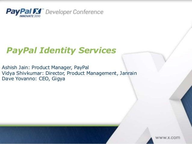 PayPal Identity Services Ashish Jain: Product Manager, PayPal Vidya Shivkumar: Director, Product Management, Janrain Dave ...