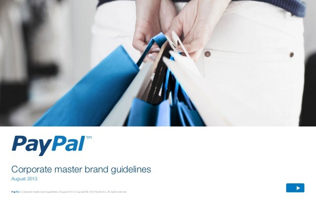 PayPal | Corporate master brand guidelines | August 2013 | Copyright © 2013 PayPal Inc. All rights reserved. Corporate mas...