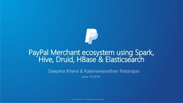 PayPal Merchant ecosystem using Spark, Hive, Druid, HBase & Elasticsearch