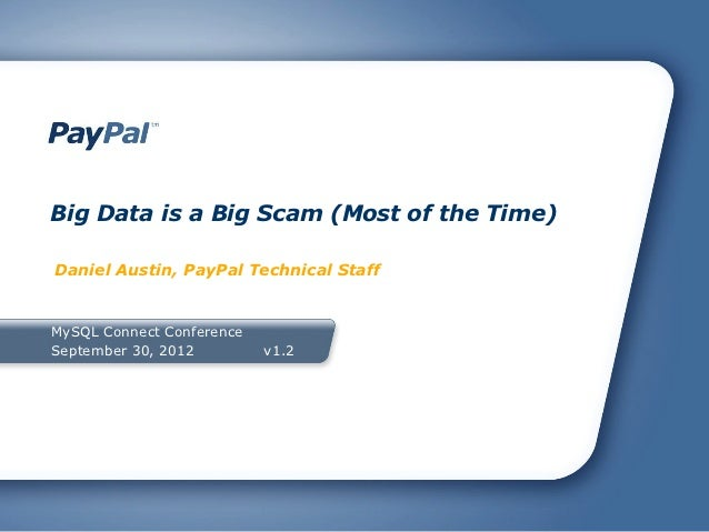 Big Data is a Big Scam (Most of the Time)Daniel Austin, PayPal Technical StaffMySQL Connect ConferenceSeptember 30, 2012  ...