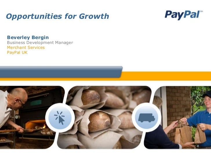 Opportunities for GrowthBeverley BerginBusiness Development ManagerMerchant ServicesPayPal UK