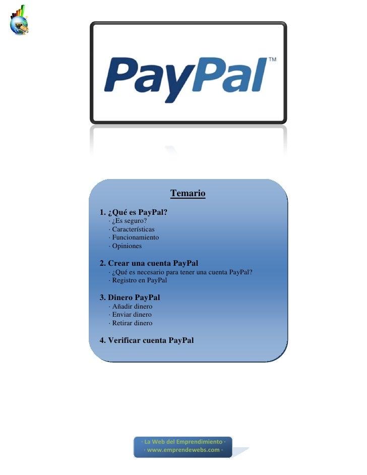 Temario 1. ¿Qué es PayPal?   · ¿Es seguro?   · Características   · Funcionamiento   · Opiniones  2. Crear una cuenta PayPa...