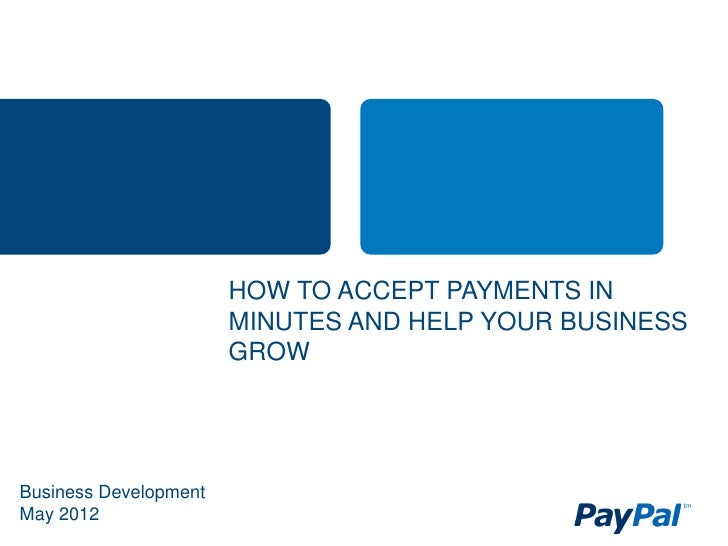 HOW TO ACCEPT PAYMENTS IN                       MINUTES AND HELP YOUR BUSINESS                       GROWBusiness Developm...