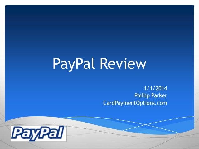 PayPal Review 1/1/2014 Phillip Parker CardPaymentOptions.com