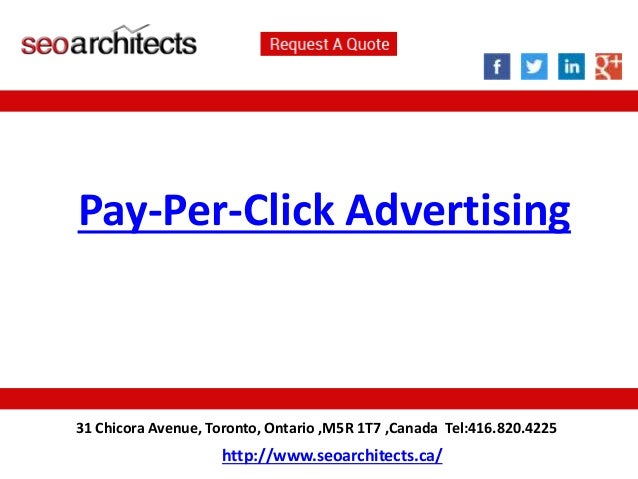 Pay-Per-Click Advertising  31 Chicora Avenue, Toronto, Ontario ,M5R 1T7 ,Canada Tel:416.820.4225  http://www.seoarchitects...