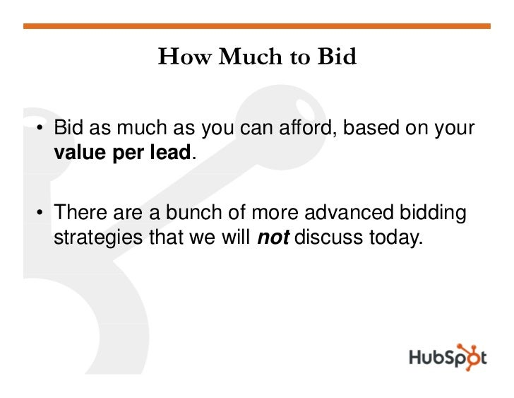 How Much to Bid  • Bid as m ch as you can afford based on your          much     o      afford,          or   value per le...