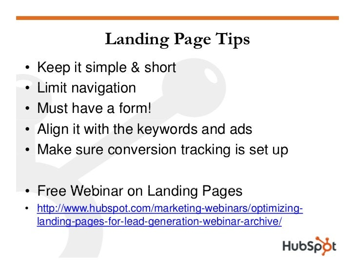 Landing Page Tips •   Keep it simple & short •   Limit na igation           navigation •   Must have a form! •   Align it ...