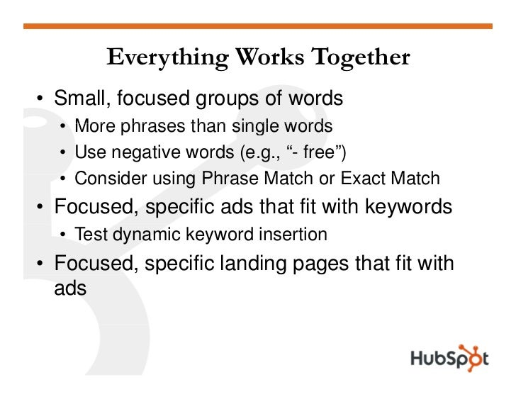 Everything Works Together • Small, focused groups of words   • More phrases than single words   • Use negative words (e.g....