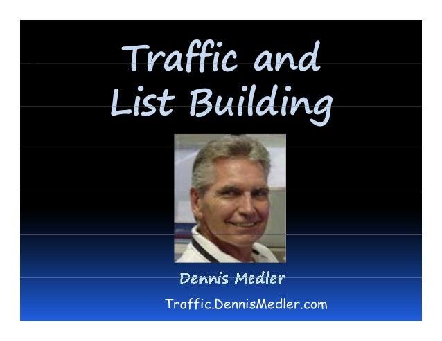 Traffic andTraffic and List BuildingList Building Traffic.DennisMedler.com