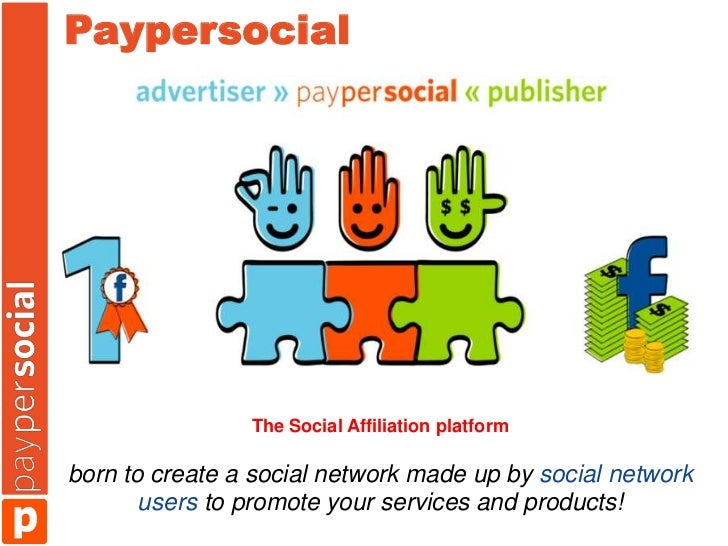 Paypersocial                The Social Affiliation platformborn to create a social network made up by social network      ...