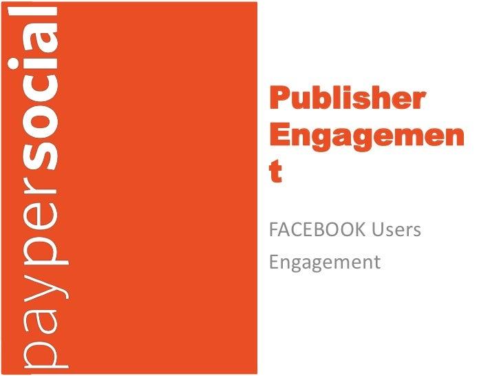 PublisherEngagementFACEBOOK UsersEngagement