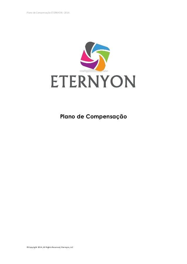 Plano de Compensação ETERNYON - 2014  Plano de Compensação  ©Copyright 2014, All Rights Reserved, Eternyon, LLC