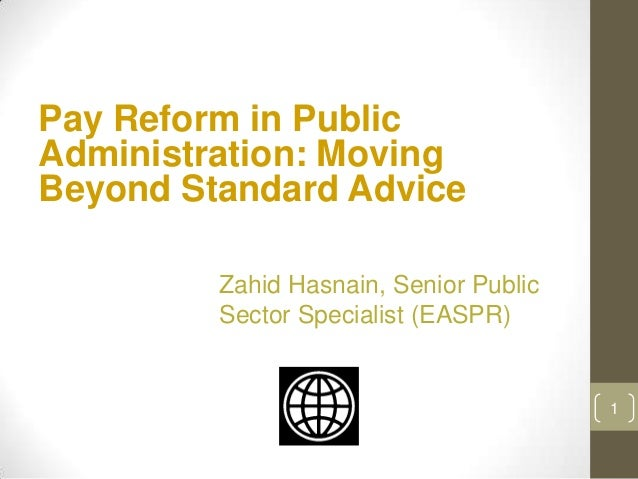 Pay Reform in PublicAdministration: MovingBeyond Standard Advice         Zahid Hasnain, Senior Public         Sector Speci...