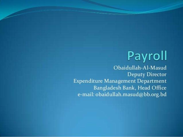 Obaidullah-Al-MasudDeputy DirectorExpenditure Management DepartmentBangladesh Bank, Head Officee-mail: obaidullah.masud@bb...